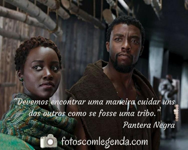 """Pantera Negra """"Devemos encontrar uma maneira cuidar uns dos outros como se fosse uma tribo."""""""