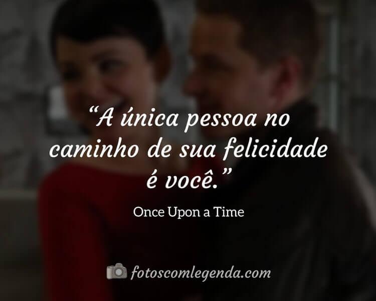 """""""A única pessoa no caminho de sua felicidade é você.""""— Once Upon a Time"""