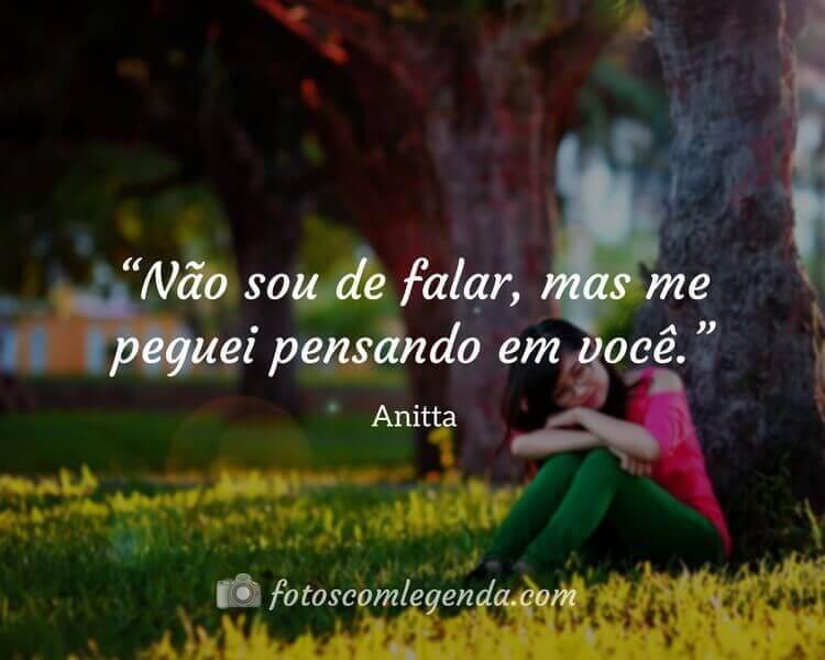 """""""Não sou de falar, mas me peguei pensando em você.""""— Anitta"""