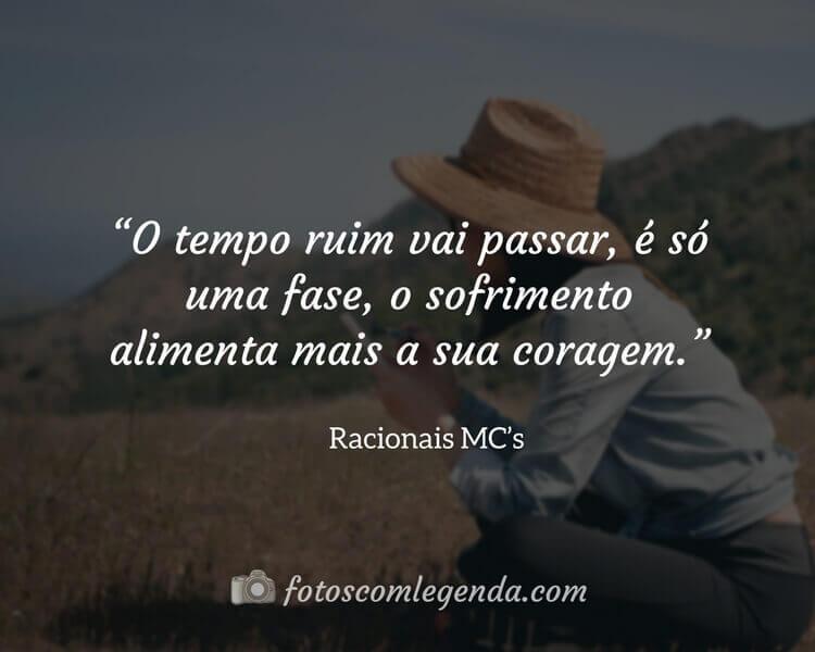 """""""O tempo ruim vai passar, é só uma fase, o sofrimento alimenta mais a sua coragem.""""— Racionais MC's"""