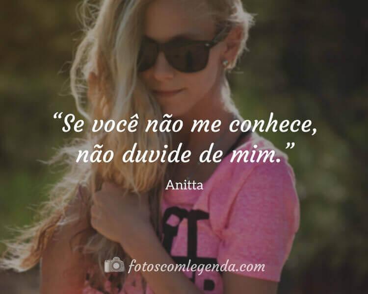 """""""Se você não me conhece, não duvide de mim.""""— Anitta"""