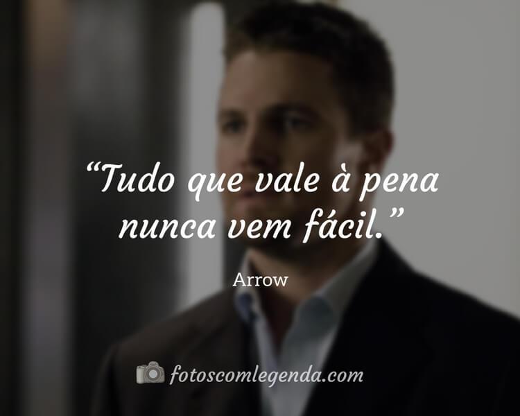 """""""Tudo que vale à pena nunca vem fácil."""" — Arrow"""