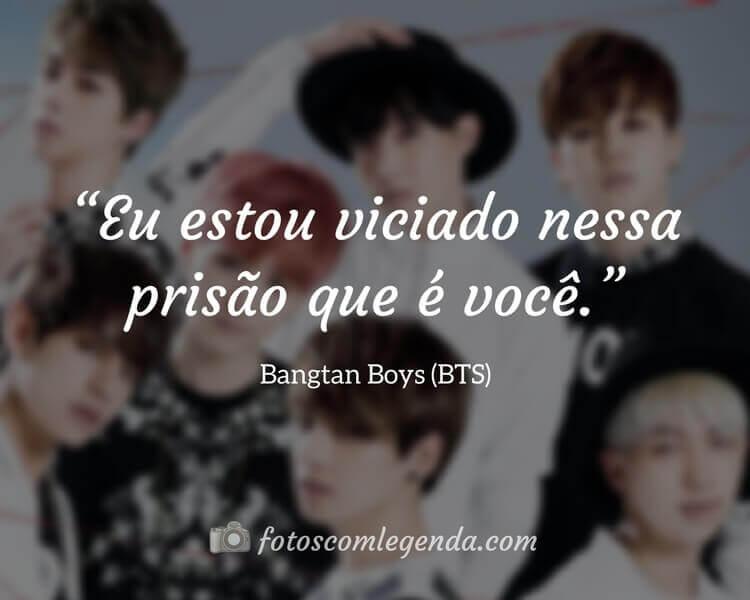"""""""Eu estou viciado nessa prisão que é você."""" — Bangtan Boys (BTS)"""