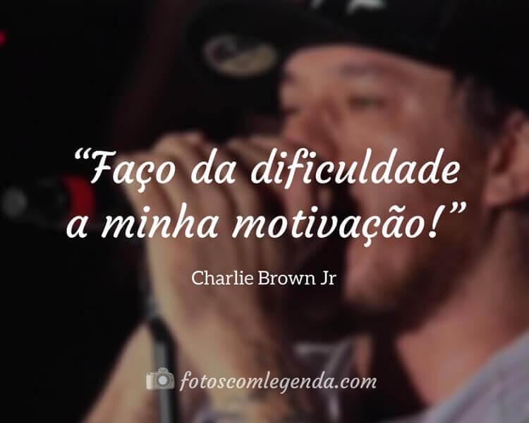 """""""Faço da dificuldade a minha motivação!"""" — Charlie Brown Jr"""