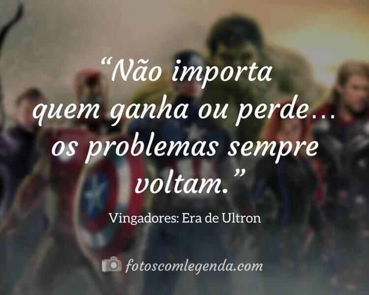 """""""Não importa quem ganha ou perde… os problemas sempre voltam."""" — Vingadores: Era de Ultron"""