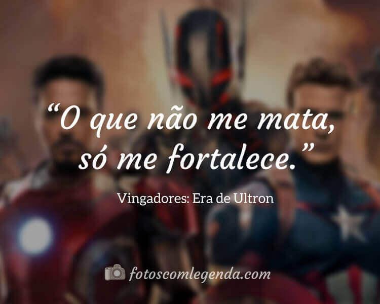"""""""O que não me mata, só me fortalece."""" — Vingadores: Era de Ultron"""