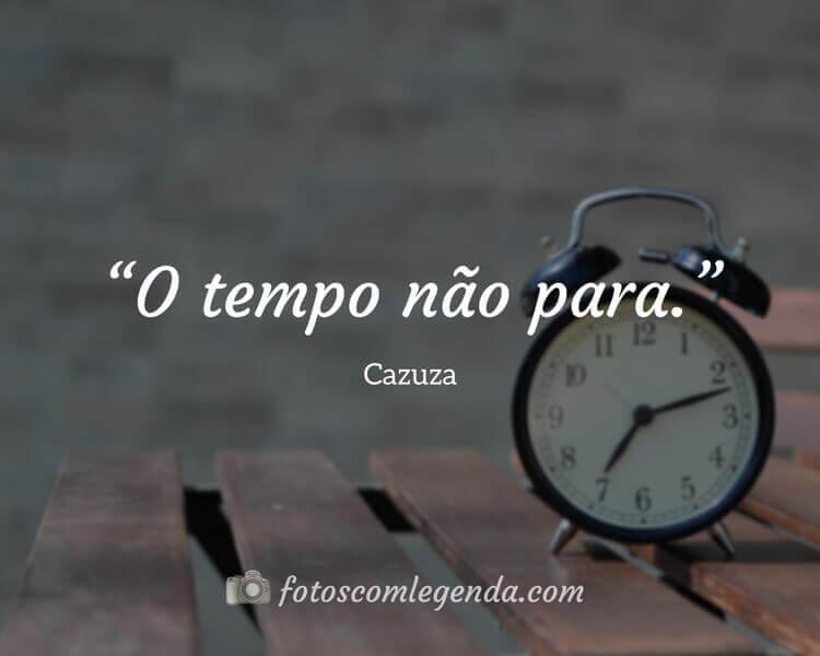 """""""O tempo não para."""" — Cazuza"""