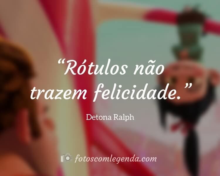 """""""Rótulos não trazem felicidade."""" — Detona Ralph"""