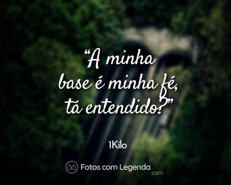 Frases 1Kilo A minha base é minha fé.