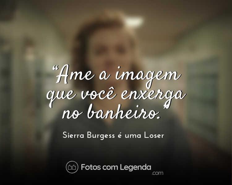 Frases de Motivação Sierra Burgess é uma Loser.