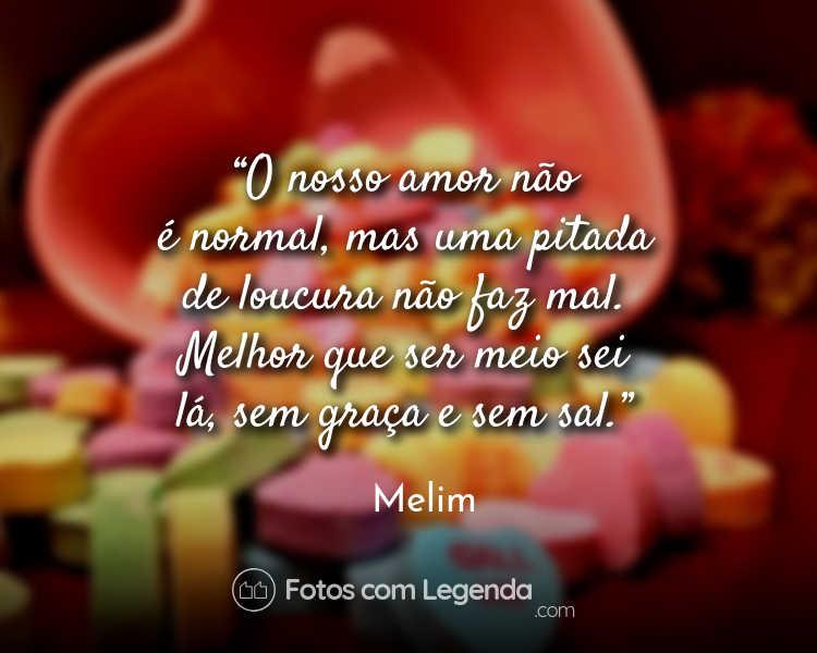 Frases Melim O nosso amor não é normal.