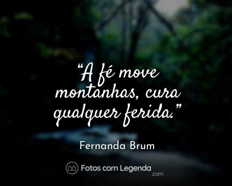 Frase Fernanda Brum A fé move montanhas.