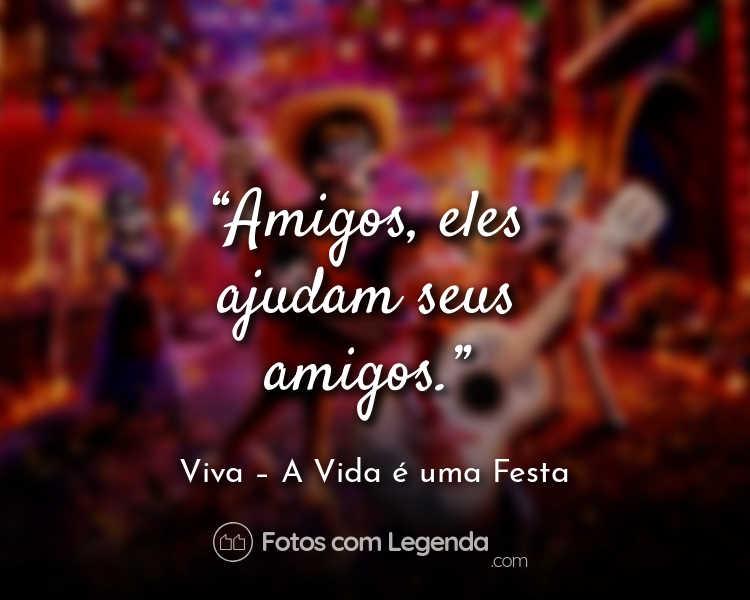 Frase Viva – A Vida é uma Festa Amigos eles ajudam.