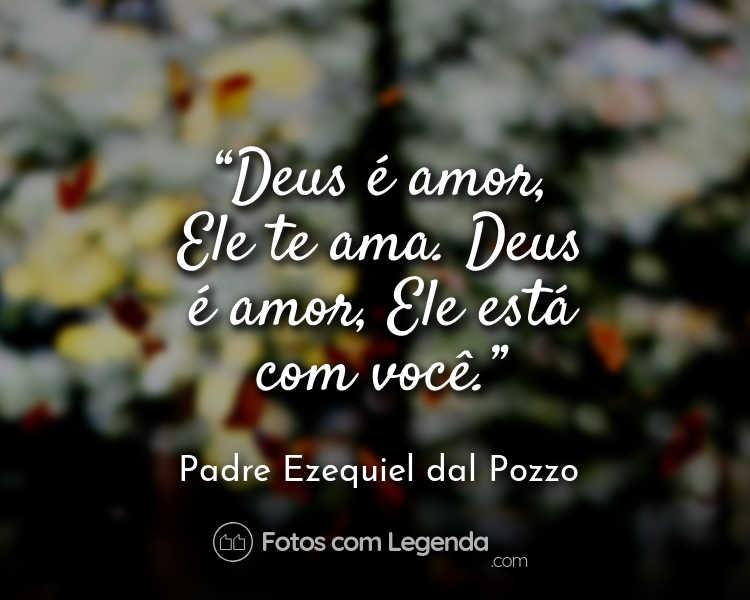 Frase Padre Ezequiel dal Pozzo Deus é amor.
