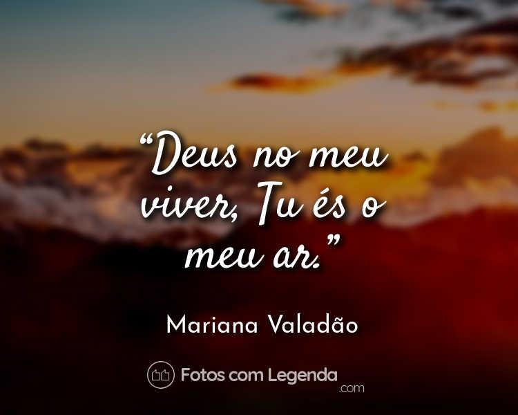 Frase Mariana Valadão Deus no meu viver.