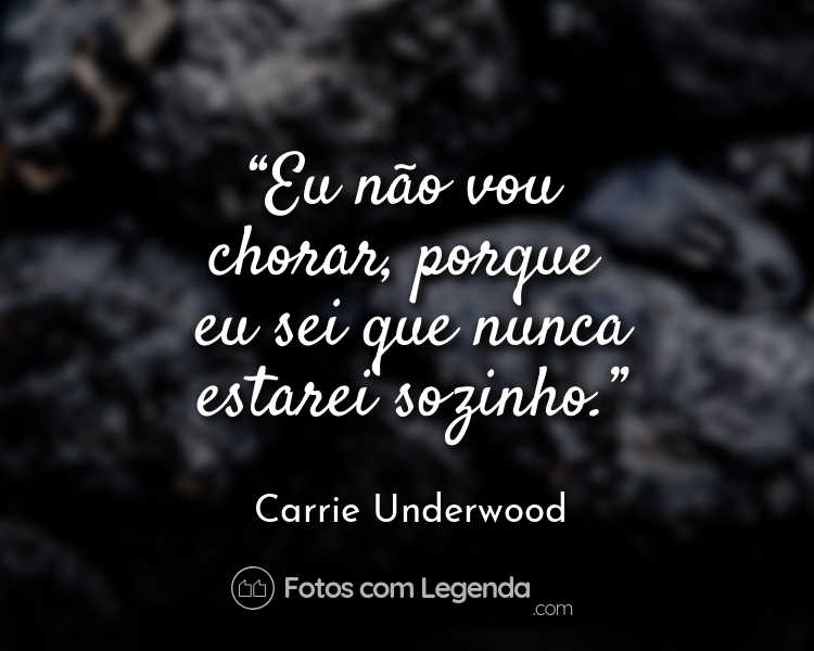 Frase Carrie Underwood Eu não vou chorar.