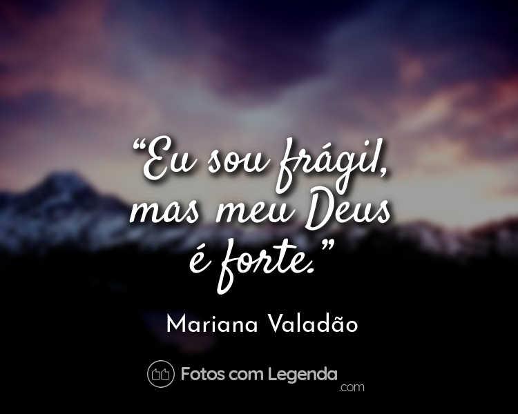 Frase Mariana Valadão Eu sou frágil mas.