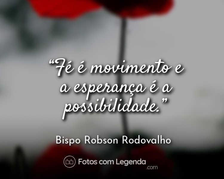 Frase Bispo Robson Rodovalho Fé é movimento.