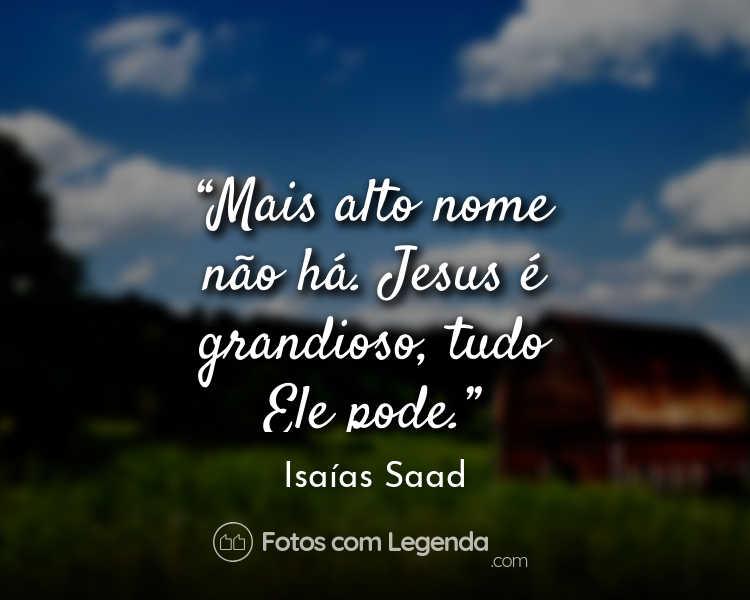 Frase Isaías Saad Mais alto nome não.