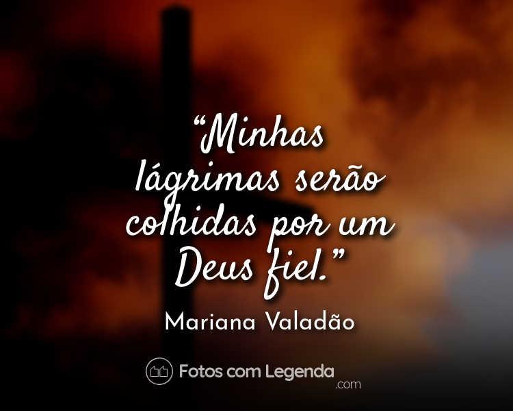 Frase Mariana Valadão Minhas lágrimas serão.