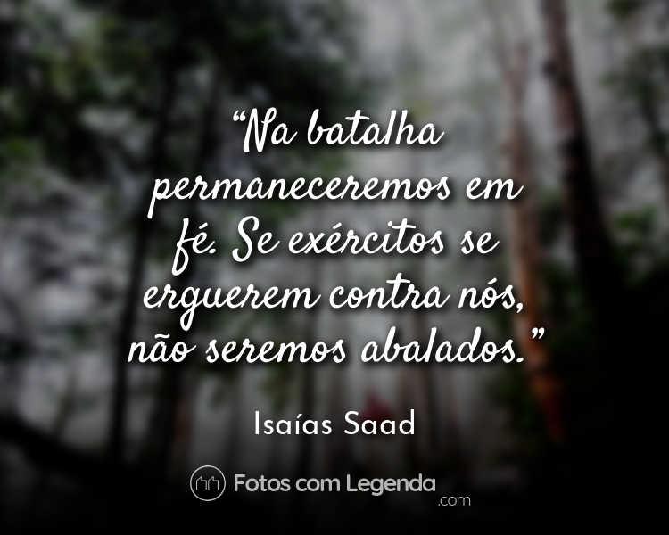 Frase Isaías Saad Na batalha permaneceremos.