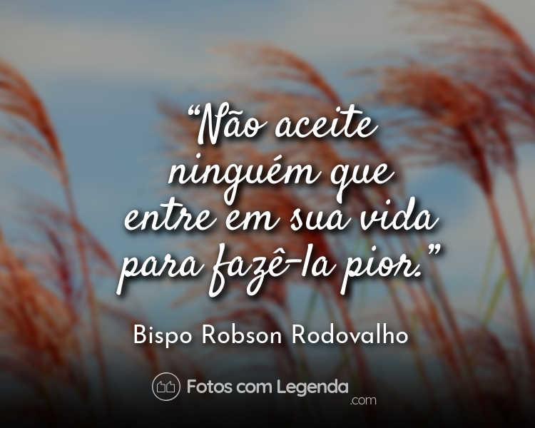 Frase Bispo Robson Rodovalho Não aceite que ninguém.