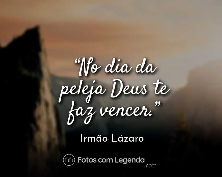 Frase Irmão Lázaro No dia da peleja.