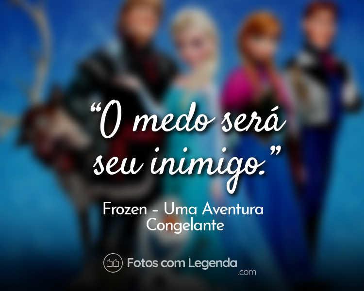 Frase Frozen – Uma Aventura Congelante O medo será.