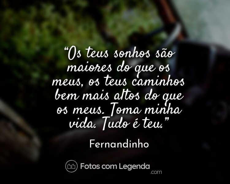 Frase Fernandinho Os teus sonhos.