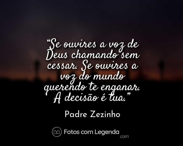 Frase Padre Zezinho Se ouvires a voz.