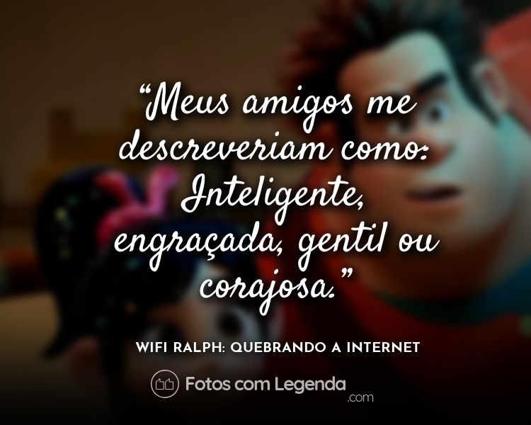 Frases WiFi Ralph: Quebrando a Internet Meus amigos.