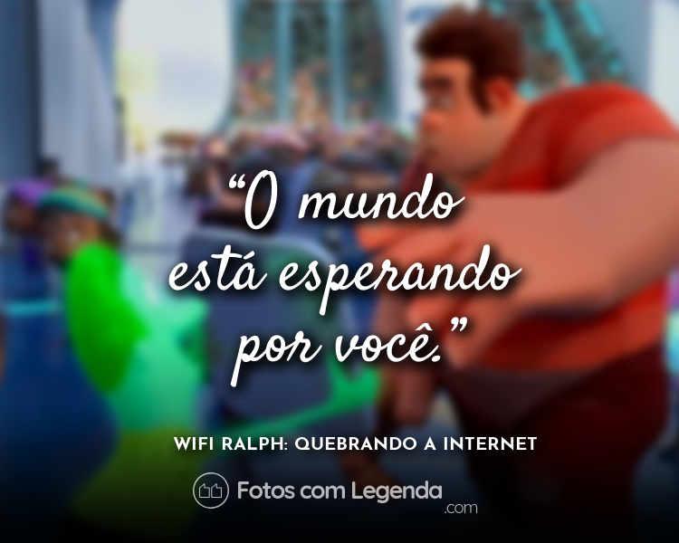 Frases filme WiFi Ralph O mundo está esperando.