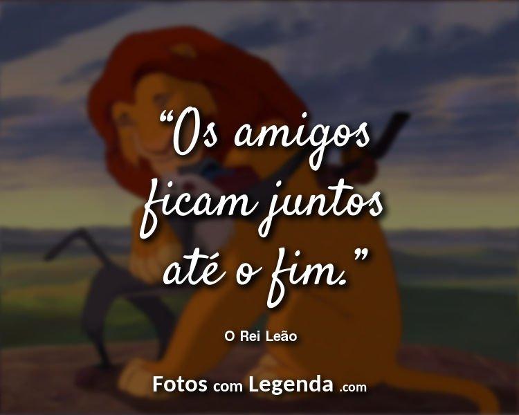 Frases O Rei Leão Os amigos ficam.