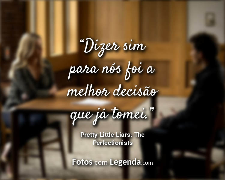 Frases Pretty Little Liars The Perfectionists Dizer sim para.