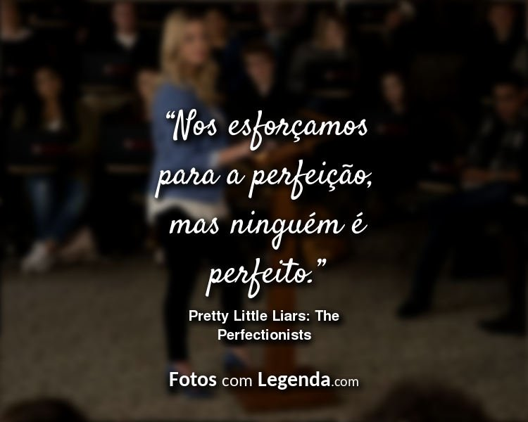 Frases Pretty Little Liars The Perfectionists Nos esforçamos para.