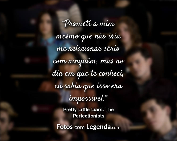 Frases Pretty Little Liars The Perfectionists Prometi a mim.