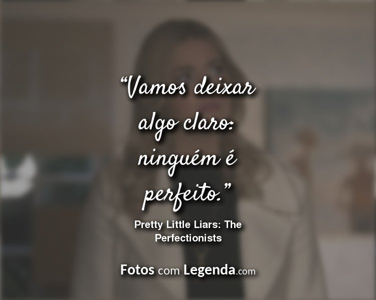 Frases Pretty Little Liars The Perfectionists Vamos deixar.