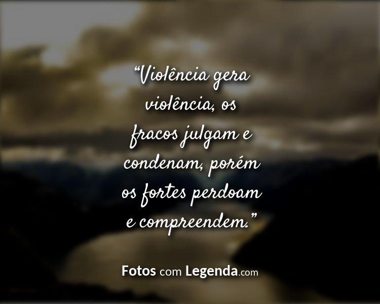 Frases Bonitas para Status Violência gera violência os.