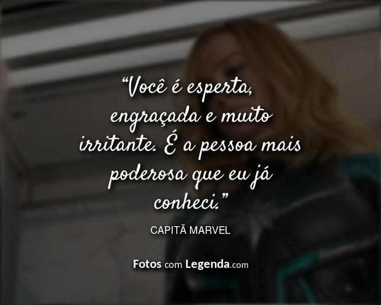 Frases Capitã Marvel Você é esperta.
