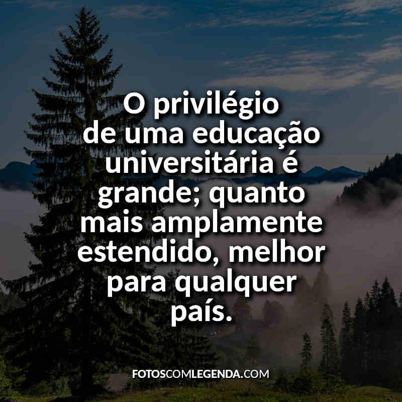 Frases para o Enem: O privilégio de uma educação.