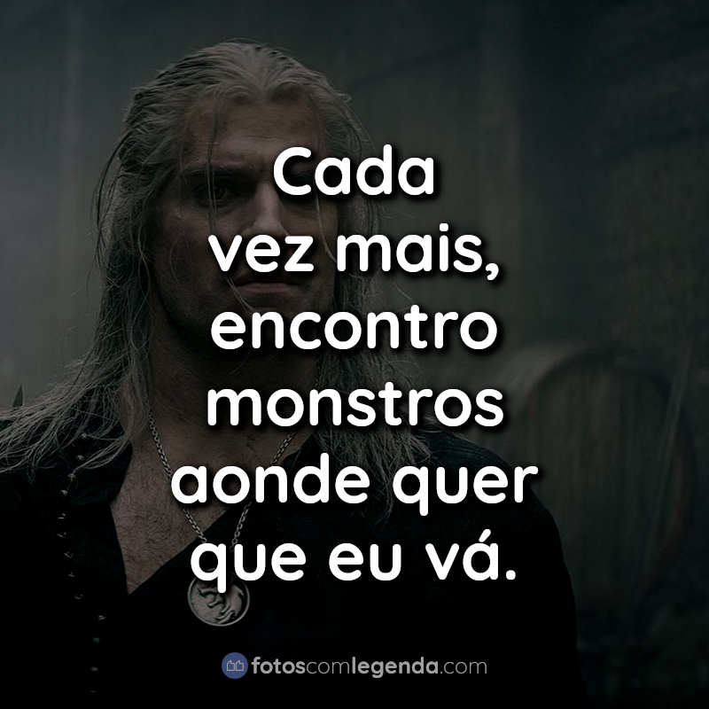 Frases da série  The Witcher Cada vez mais.
