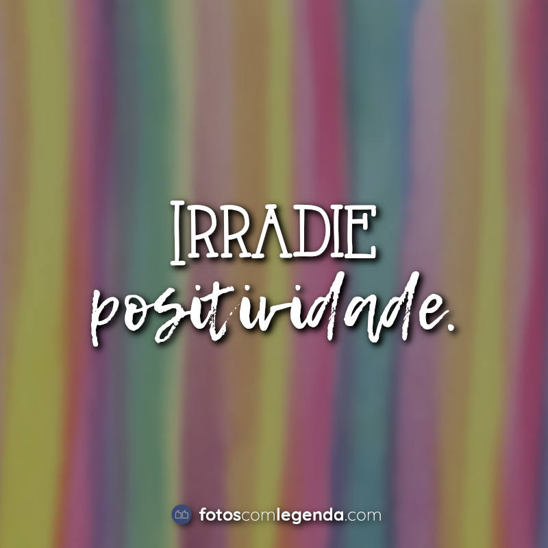 Lettering Frases Curtas: Irradie positividade.