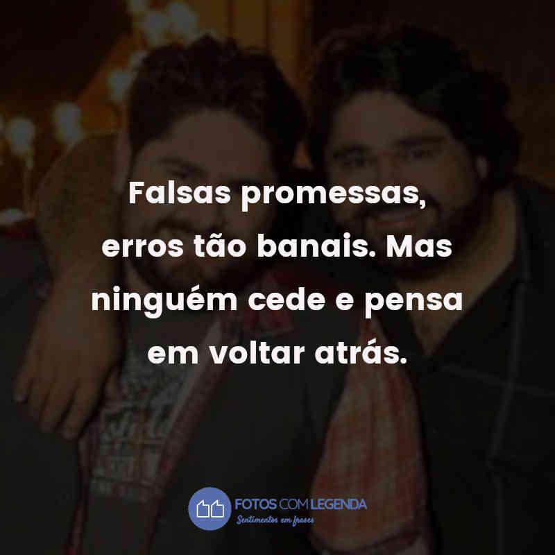 """""""Falsas promessas, erros tão banais. Mas ninguém cede e pensa em voltar atrás."""""""