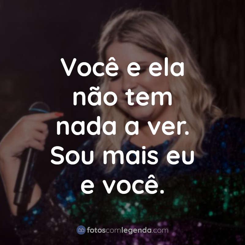 Frases Marília Mendonça: Você e ela não.
