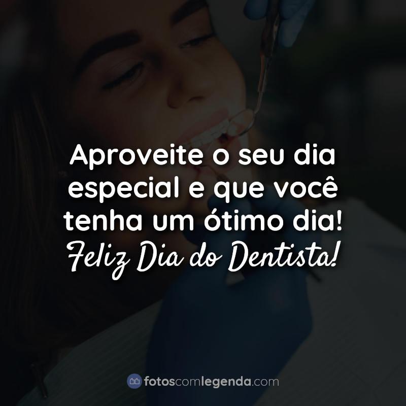 aproveite seu dia-frases-feliz dia-do-dentista