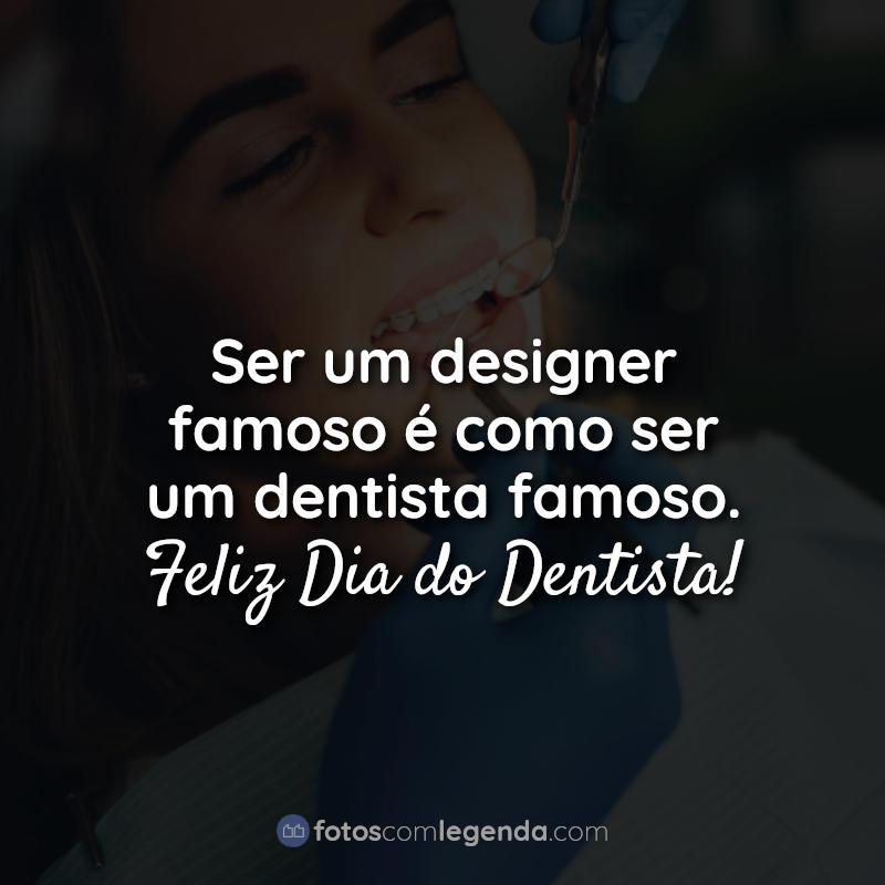 ser um designer famoso-frases-feliz dia-do-dentista